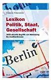 Lexikon Politik, Staat, Gesellschaft: 3600 aktuelle Begriffe von Abberufung bis Zwölfmeilenzone (Beck im dtv)
