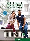 Mein Leben in Deutschland – der Orientierungskurs: Basiswissen Politik, Geschichte, Gesellschaft.Deutsch als Fremdsprache / Kursbuch