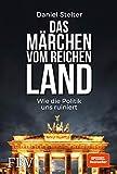 Das Märchen vom reichen Land: Wie die Politik uns ruiniert